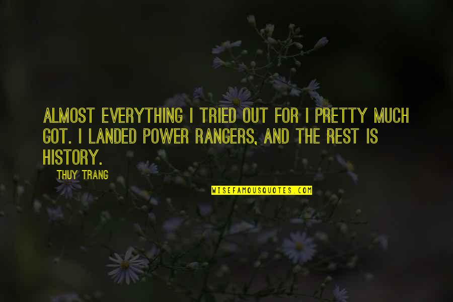 The Power Rangers Quotes By Thuy Trang: Almost everything I tried out for I pretty