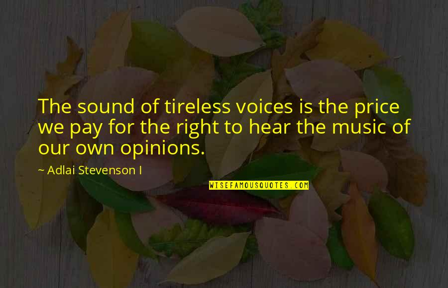 The Price Is Right Quotes By Adlai Stevenson I: The sound of tireless voices is the price