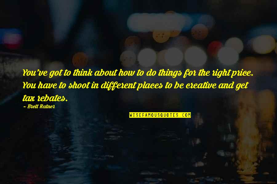 The Price Is Right Quotes By Brett Ratner: You've got to think about how to do