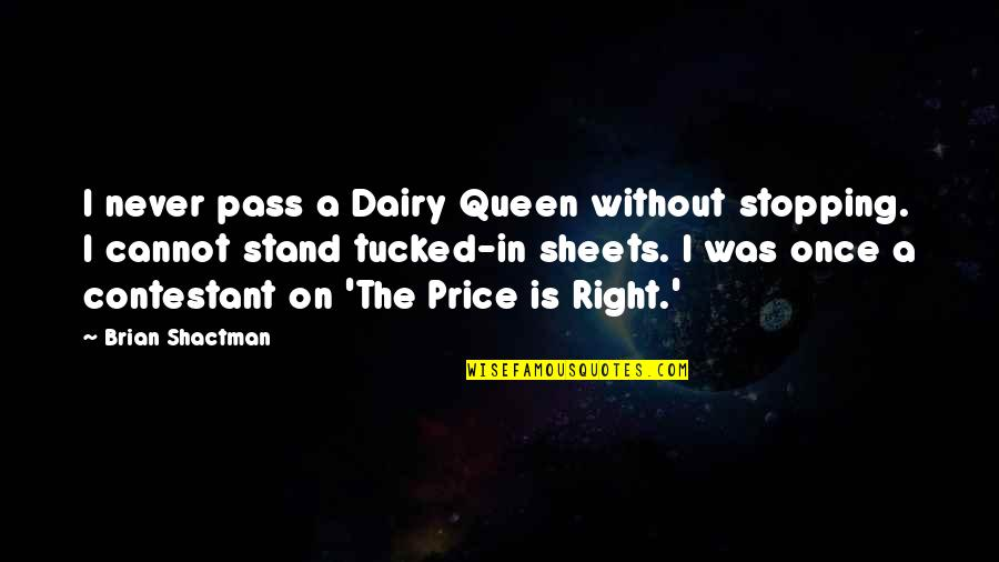 The Price Is Right Quotes By Brian Shactman: I never pass a Dairy Queen without stopping.