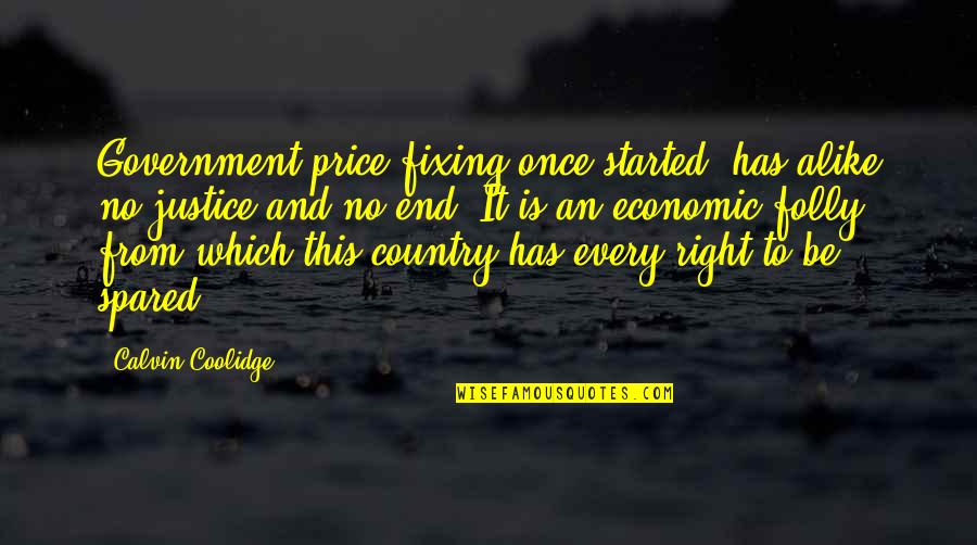 The Price Is Right Quotes By Calvin Coolidge: Government price-fixing once started, has alike no justice