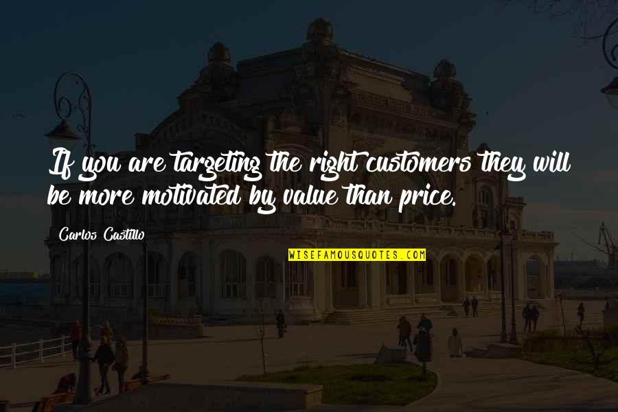 The Price Is Right Quotes By Carlos Castillo: If you are targeting the right customers they