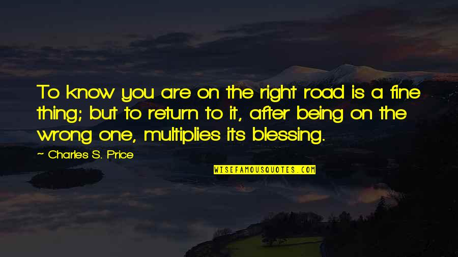 The Price Is Right Quotes By Charles S. Price: To know you are on the right road