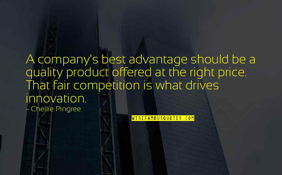 The Price Is Right Quotes By Chellie Pingree: A company's best advantage should be a quality