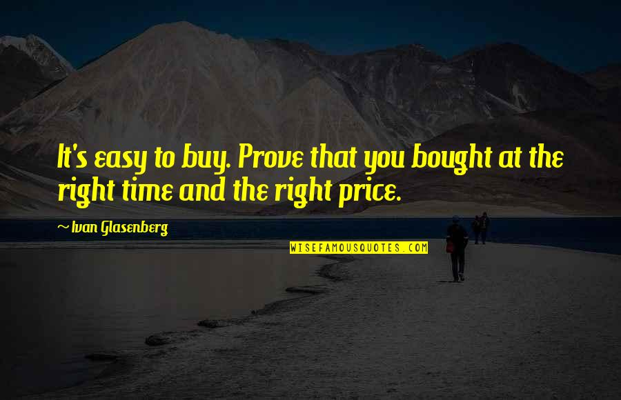 The Price Is Right Quotes By Ivan Glasenberg: It's easy to buy. Prove that you bought