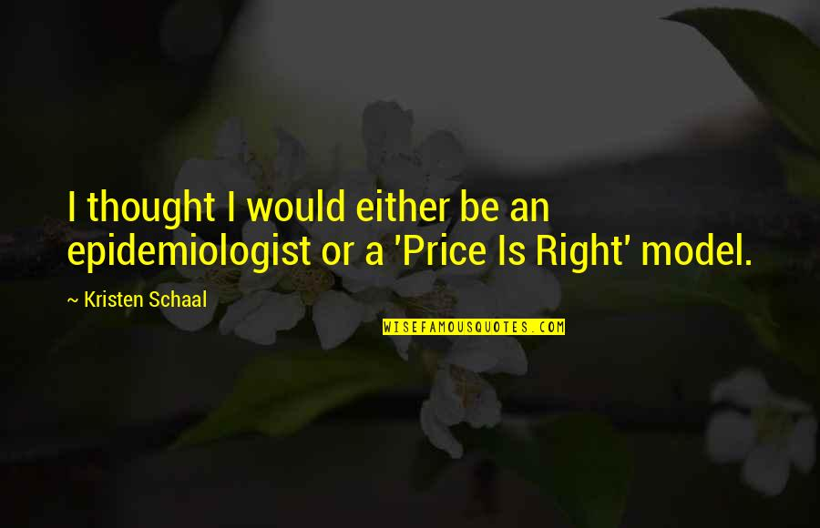 The Price Is Right Quotes By Kristen Schaal: I thought I would either be an epidemiologist
