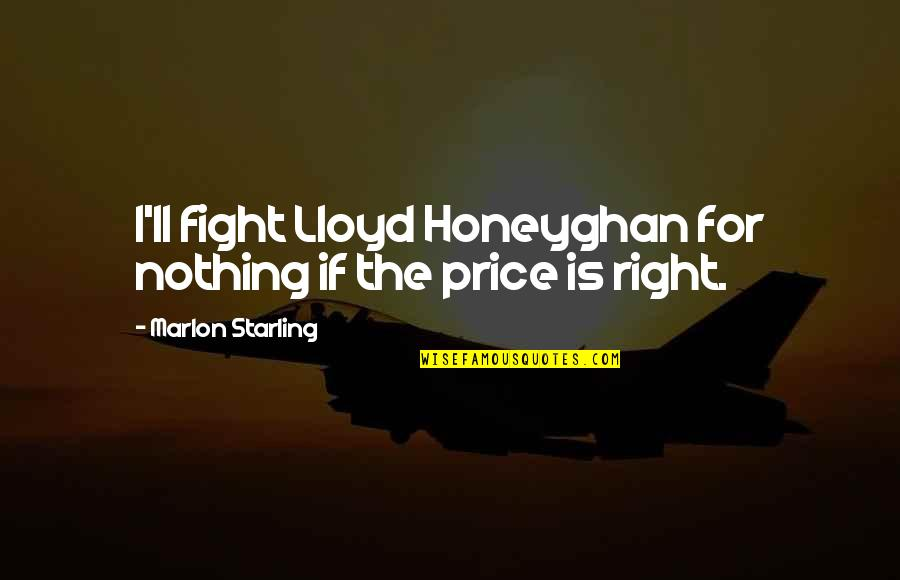 The Price Is Right Quotes By Marlon Starling: I'll fight Lloyd Honeyghan for nothing if the