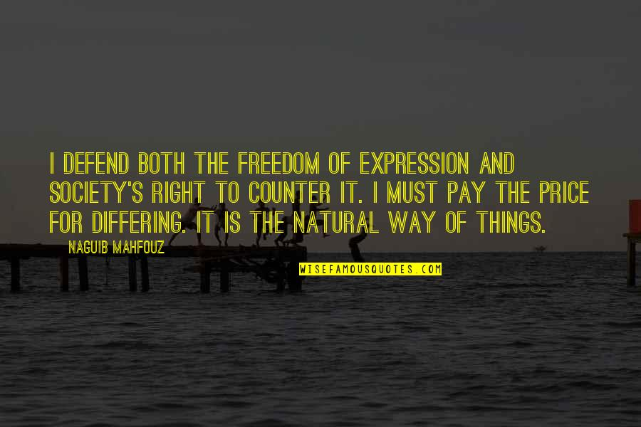 The Price Is Right Quotes By Naguib Mahfouz: I defend both the freedom of expression and