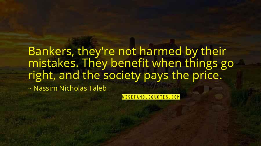 The Price Is Right Quotes By Nassim Nicholas Taleb: Bankers, they're not harmed by their mistakes. They