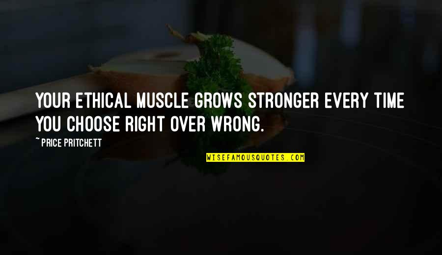 The Price Is Right Quotes By Price Pritchett: Your ethical muscle grows stronger every time you