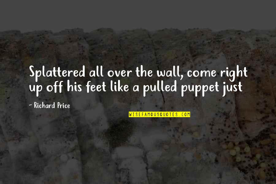 The Price Is Right Quotes By Richard Price: Splattered all over the wall, come right up
