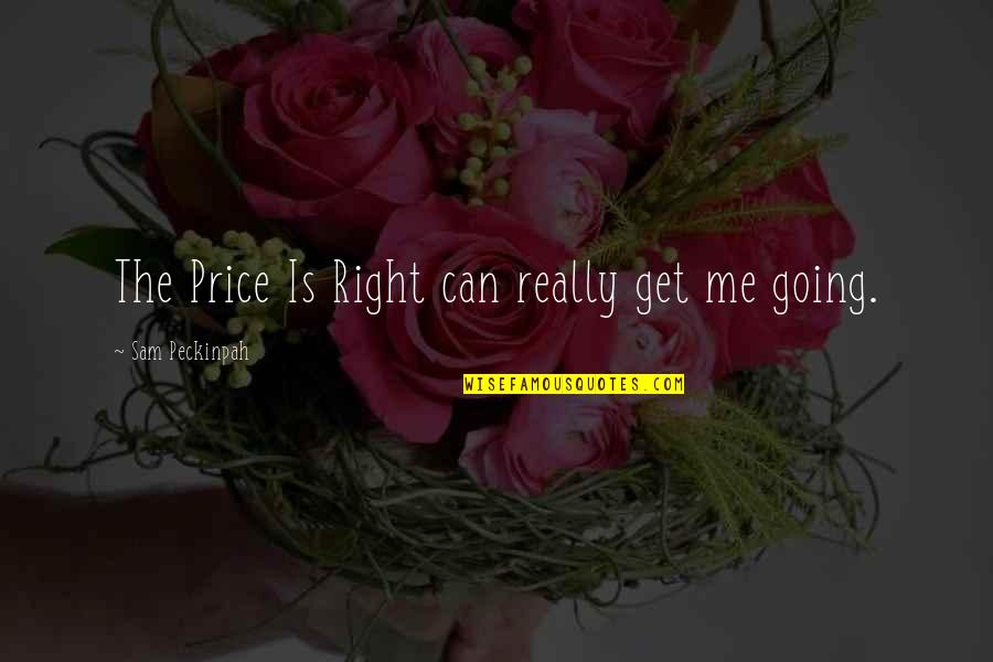 The Price Is Right Quotes By Sam Peckinpah: The Price Is Right can really get me