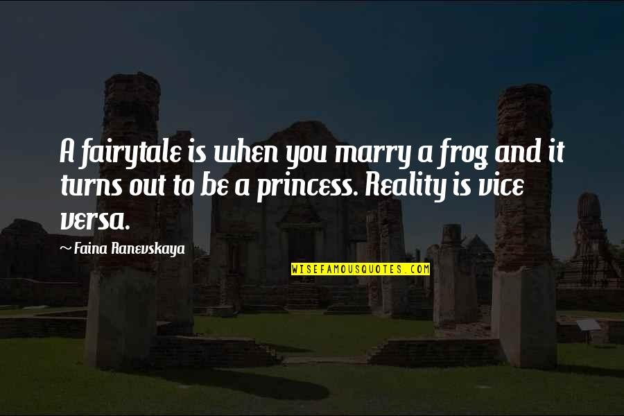 The Princess And The Frog Quotes By Faina Ranevskaya: A fairytale is when you marry a frog