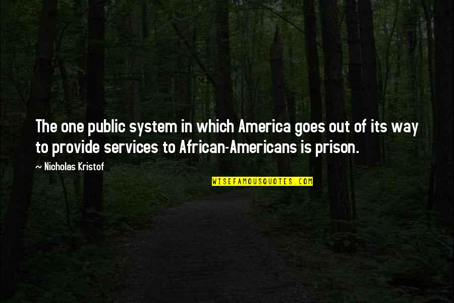 The Prison System Quotes By Nicholas Kristof: The one public system in which America goes