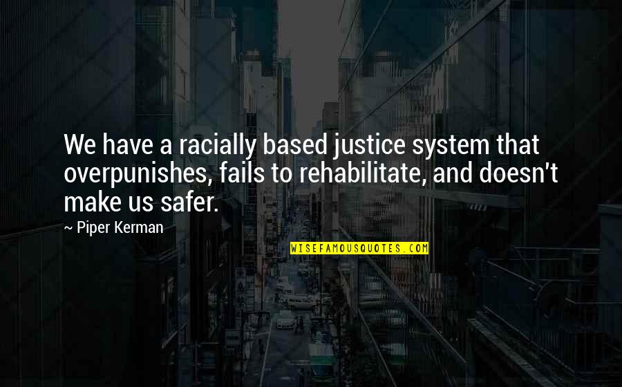 The Prison System Quotes By Piper Kerman: We have a racially based justice system that