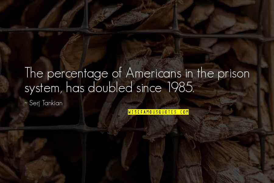 The Prison System Quotes By Serj Tankian: The percentage of Americans in the prison system,