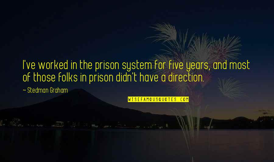 The Prison System Quotes By Stedman Graham: I've worked in the prison system for five