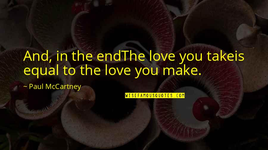 The Program Lattimer Quotes By Paul McCartney: And, in the endThe love you takeis equal
