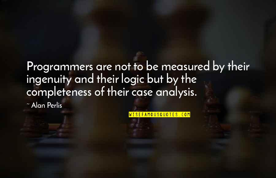 The Programmers Quotes By Alan Perlis: Programmers are not to be measured by their