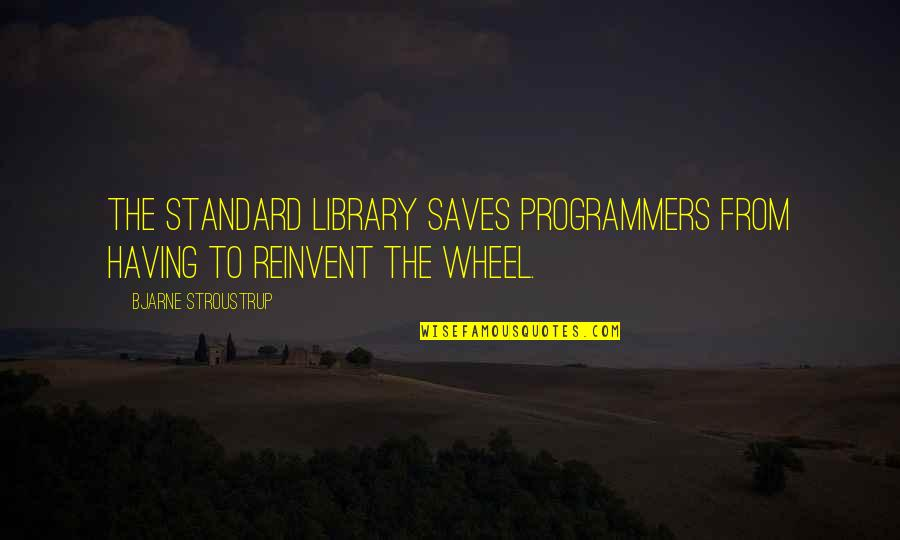 The Programmers Quotes By Bjarne Stroustrup: The standard library saves programmers from having to