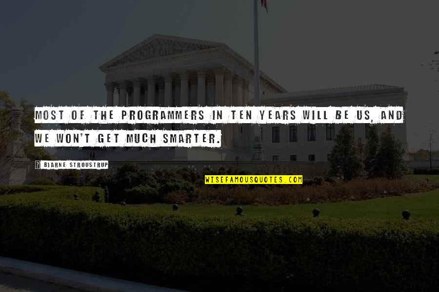 The Programmers Quotes By Bjarne Stroustrup: Most of the programmers in ten years will