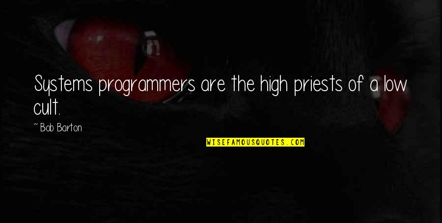 The Programmers Quotes By Bob Barton: Systems programmers are the high priests of a