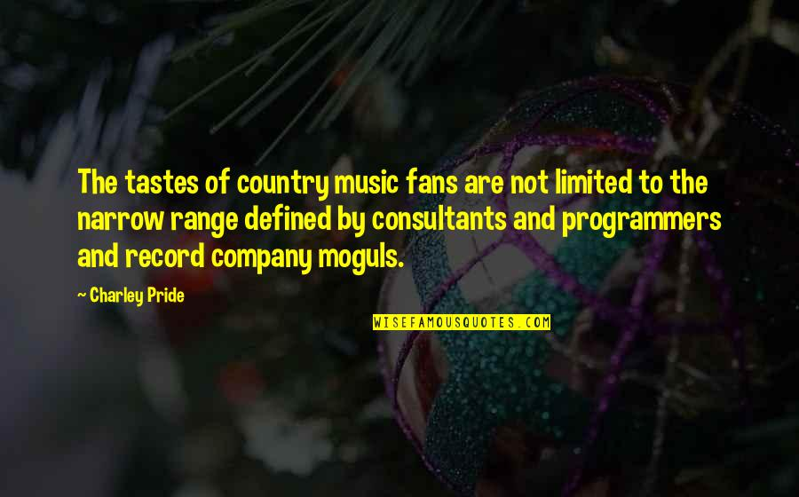 The Programmers Quotes By Charley Pride: The tastes of country music fans are not