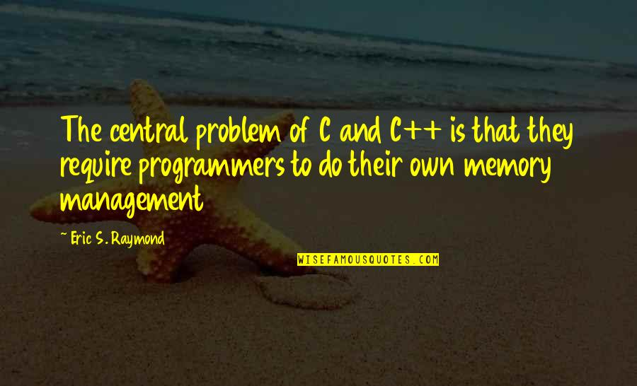 The Programmers Quotes By Eric S. Raymond: The central problem of C and C++ is