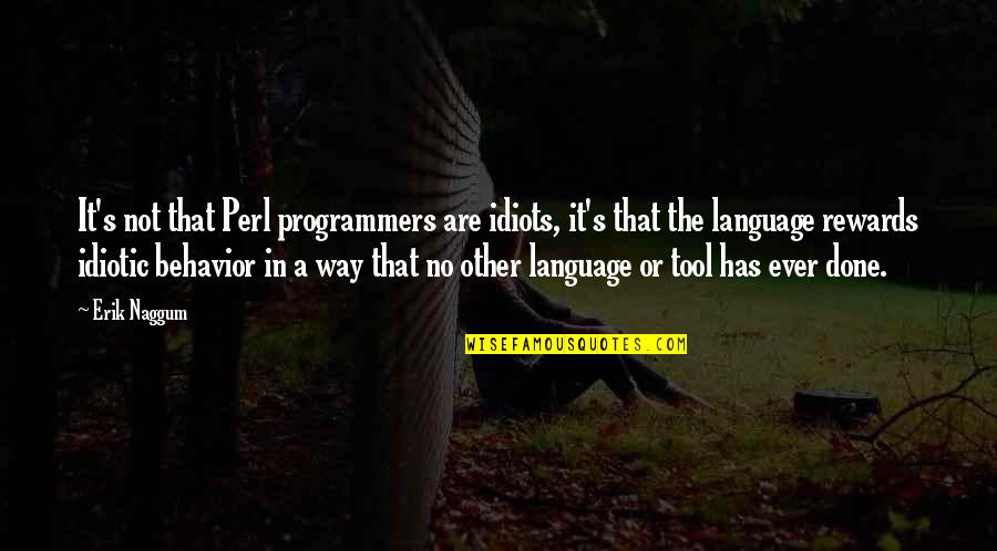 The Programmers Quotes By Erik Naggum: It's not that Perl programmers are idiots, it's