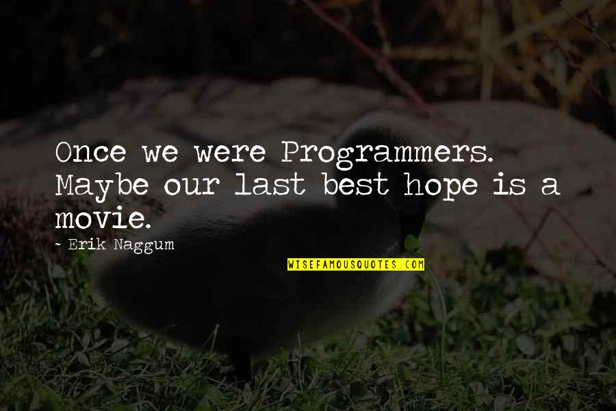 The Programmers Quotes By Erik Naggum: Once we were Programmers. Maybe our last best