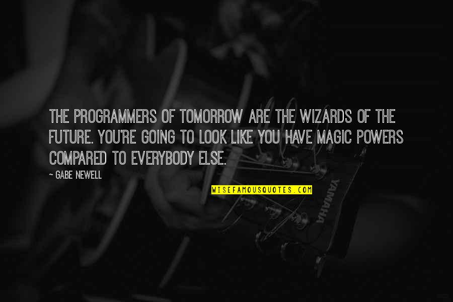 The Programmers Quotes By Gabe Newell: The programmers of tomorrow are the wizards of