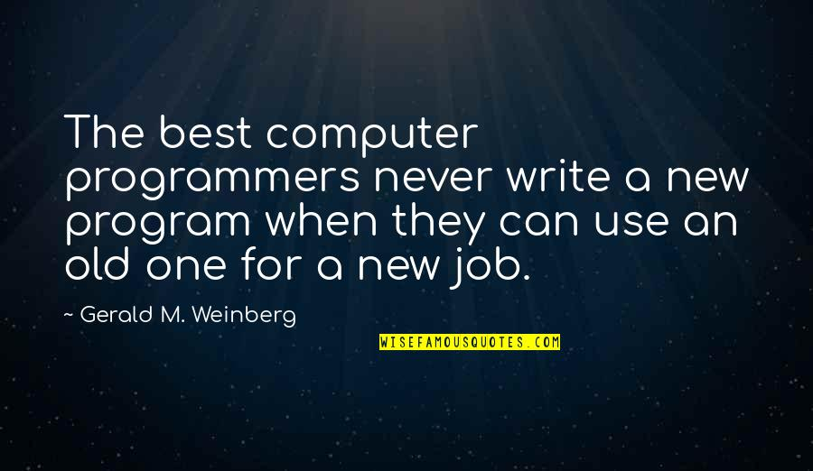 The Programmers Quotes By Gerald M. Weinberg: The best computer programmers never write a new