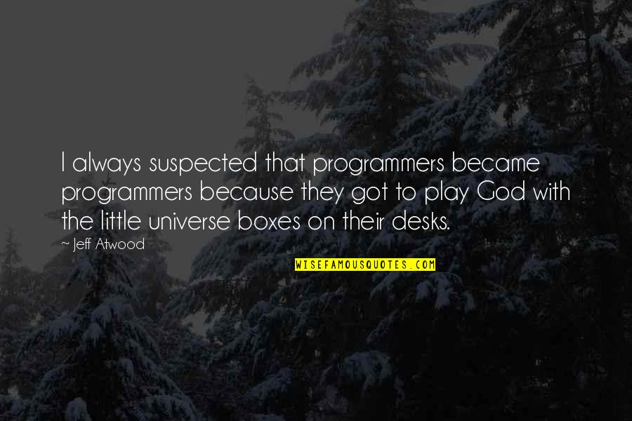 The Programmers Quotes By Jeff Atwood: I always suspected that programmers became programmers because