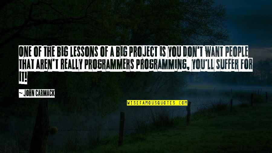 The Programmers Quotes By John Carmack: One of the big lessons of a big