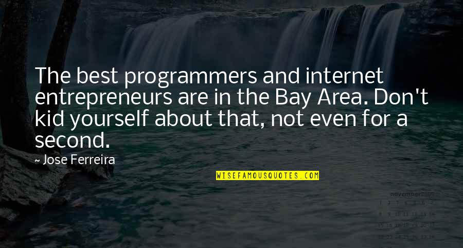 The Programmers Quotes By Jose Ferreira: The best programmers and internet entrepreneurs are in
