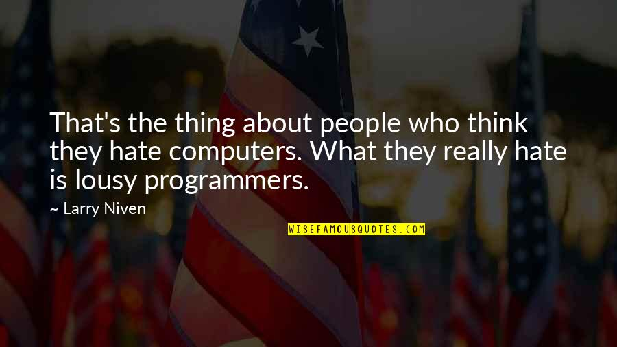 The Programmers Quotes By Larry Niven: That's the thing about people who think they