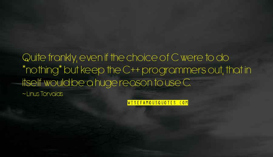 The Programmers Quotes By Linus Torvalds: Quite frankly, even if the choice of C