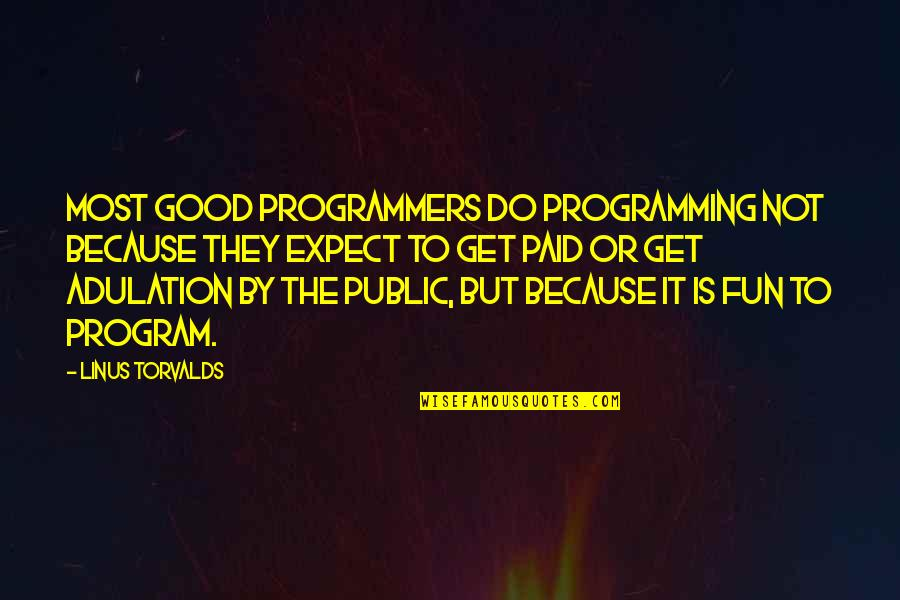 The Programmers Quotes By Linus Torvalds: Most good programmers do programming not because they