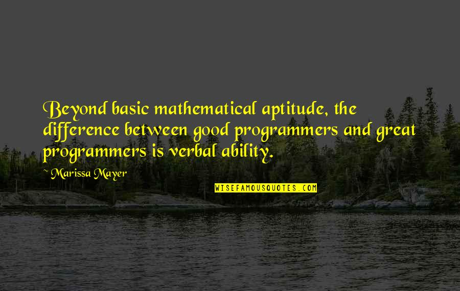 The Programmers Quotes By Marissa Mayer: Beyond basic mathematical aptitude, the difference between good