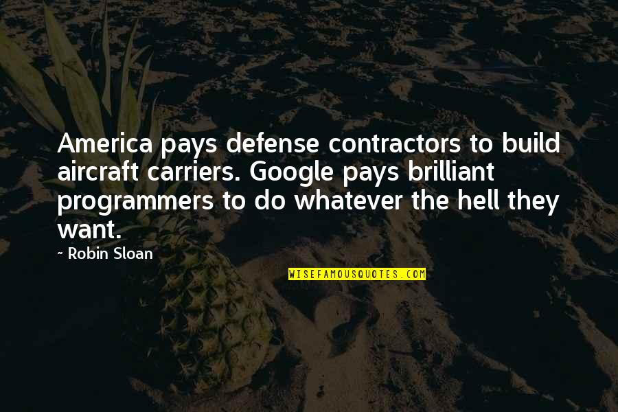 The Programmers Quotes By Robin Sloan: America pays defense contractors to build aircraft carriers.