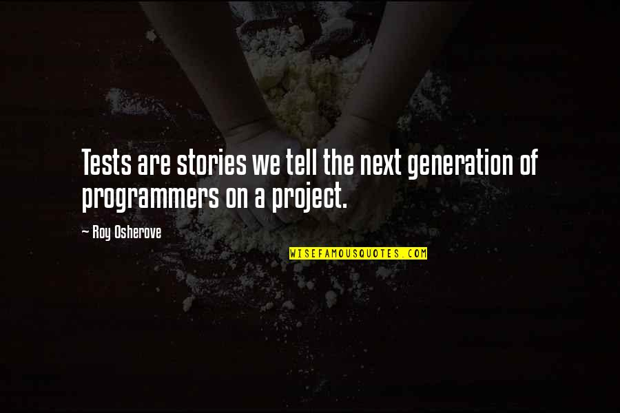 The Programmers Quotes By Roy Osherove: Tests are stories we tell the next generation
