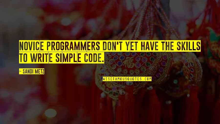 The Programmers Quotes By Sandi Metz: Novice programmers don't yet have the skills to