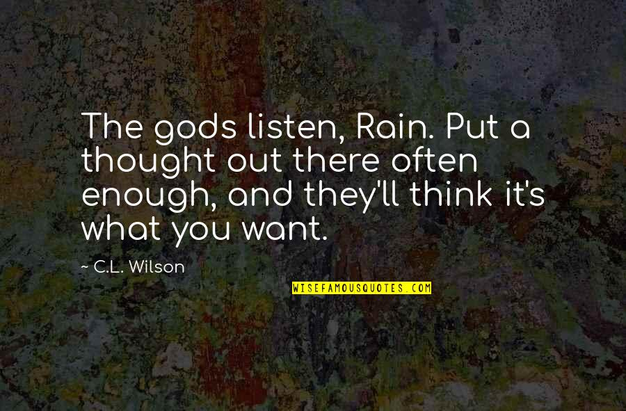 The Prophetic Quotes By C.L. Wilson: The gods listen, Rain. Put a thought out