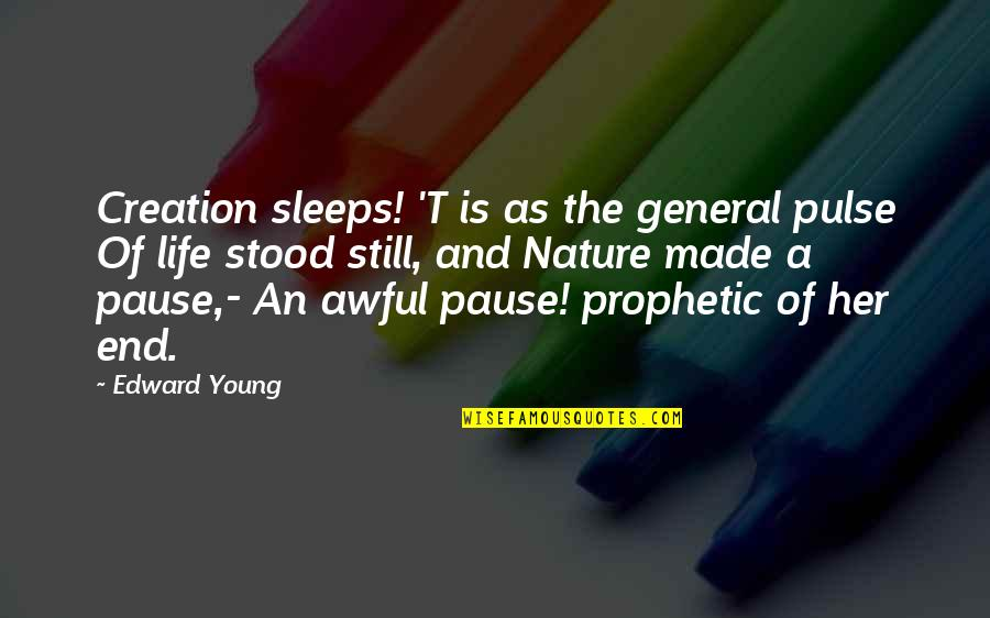 The Prophetic Quotes By Edward Young: Creation sleeps! 'T is as the general pulse