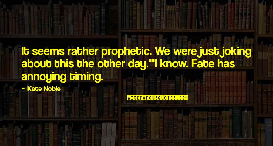 The Prophetic Quotes By Kate Noble: It seems rather prophetic. We were just joking