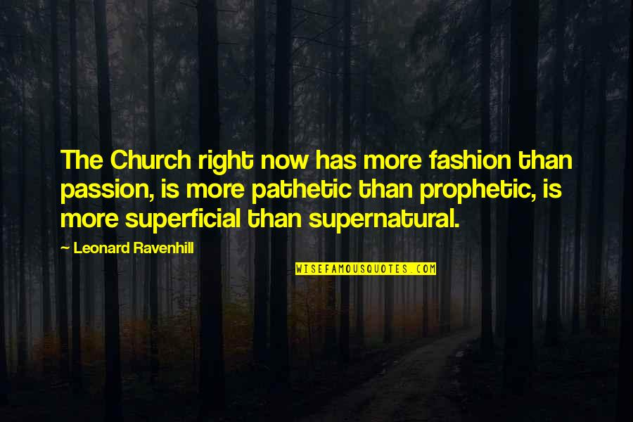 The Prophetic Quotes By Leonard Ravenhill: The Church right now has more fashion than