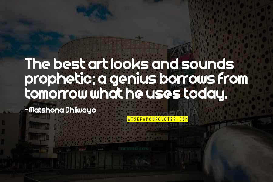 The Prophetic Quotes By Matshona Dhliwayo: The best art looks and sounds prophetic; a