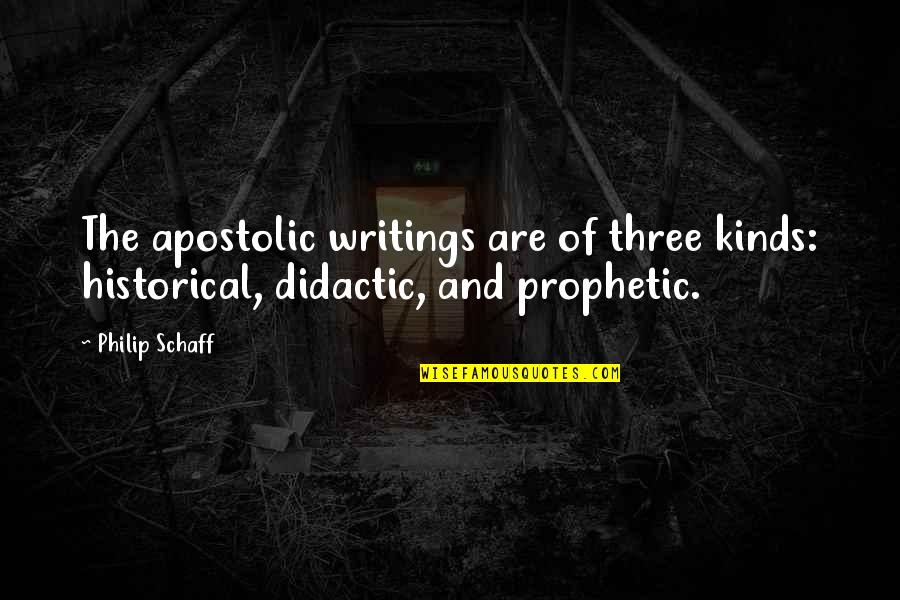 The Prophetic Quotes By Philip Schaff: The apostolic writings are of three kinds: historical,
