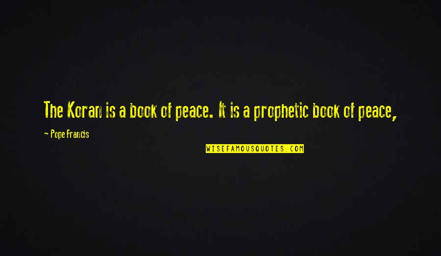 The Prophetic Quotes By Pope Francis: The Koran is a book of peace. It