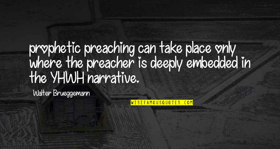 The Prophetic Quotes By Walter Brueggemann: prophetic preaching can take place only where the